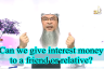 Can we give interest money to relatives or friends?