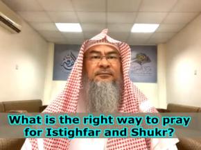 Right way to Pray for Isteghfar & Shukr (Forgiveness & Thankfulness) -