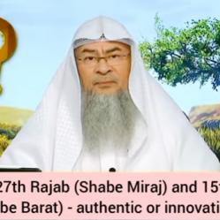 Celebrating 27th Rajab (Shabe Miraj) 15th Shaaban (Shabe Barat) authentic or innovation