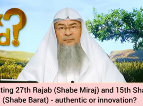 Celebrating 27th Rajab (Shabe Miraj) 15th Shaaban (Shabe Barat) authentic or innovation
