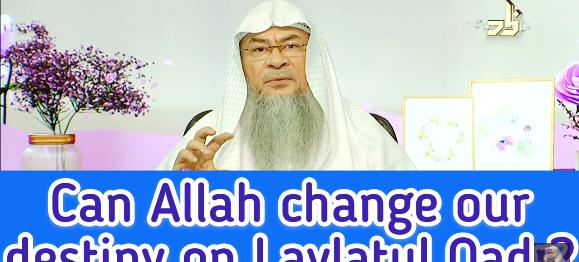 Can Allah change our destiny on Laylatul Qadr?