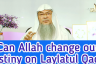 Can Allah change our destiny on Laylatul Qadr?