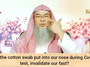 Does the cotton swab put into our nose during Covid 19 test, invalidate our fast?