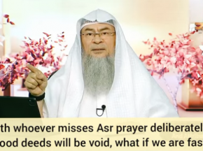 Hadith whoever misses Asr deliberately all his good deeds are void, what if I'm fasting