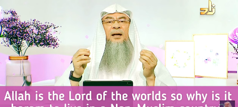 Allah is the Lord of the Worlds so why is it haram to live in a Non-Muslim country?