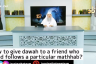 How to give Dawah to a person who blind follows a particular madhab?