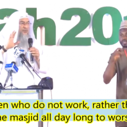 Men who do not work rather they stay in the masjid all day long to worship Allah