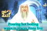 Pouring hot, boiling water in places where Jinn live
