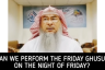 Can we do Friday Ghusl & recite Kahf on Friday night (After Maghrib of Thursday)