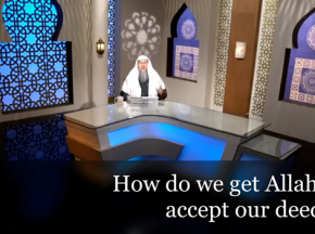 How do we get Allah to accept our deeds?