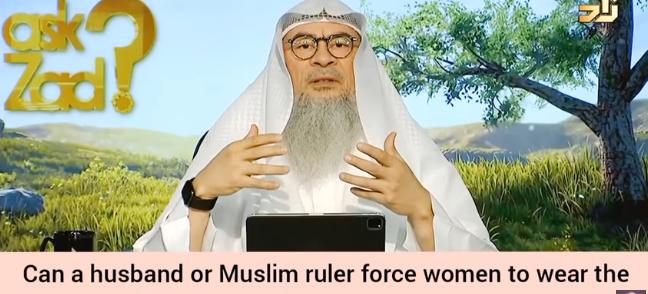 Can a husband or a Muslim ruler force women to wear hijab or niqab?