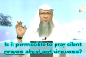 Is it permissible to pray silent prayers aloud and vice versa?