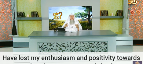 Have lost my enthusiasm & positivity towards Islam, how can I restore it back?