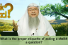 What are the proper etiquettes of asking a Sheikh a question?