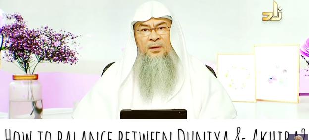 How should we have a balance between Dunya and Akhira?
