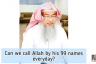 Can we call Allah by His 99 Names everyday?