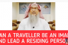 Can a traveler be an Imam for residents & Must traveler pray full behind resident Imam