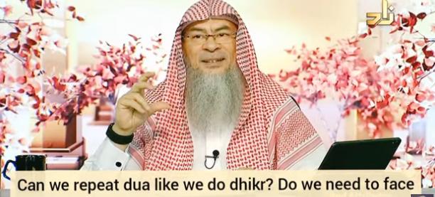 Can we repeat dua like we repeat dhikr (Presence of mind 4 dua) Face qibla, make wudu?