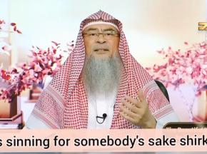 Is sinning for somebody's sake shirk?