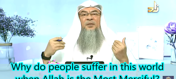 Why do people suffer in this world when Allah is the most Merciful?