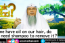 If we have oil on our hair, do we need shampoo to remove it for ghusl?