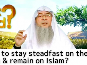 How to stay steadfast on the deen & remain on Islam?