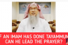 If an Imam has done Tayammum can he lead the prayer?
