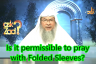 Is it permissible to pray with folded sleeves?